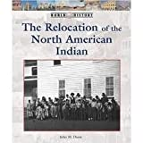The Relocation of the Native American Indian, Don Nardo, 0737709545