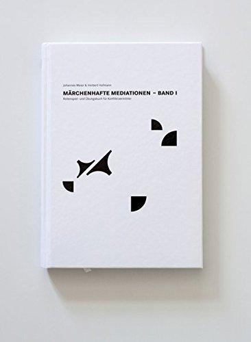 Märchenhafte Mediationen: Rollenspiel- und Übungsbuch für Konfliktvermittler Band I