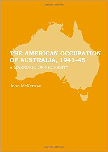 The American Occupation of Australia, 1941-45: A Marriage of