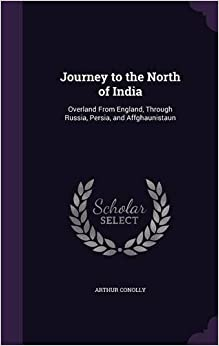 Book Journey to the North of India: Overland from England, Through Russia, Persia, and Affghaunistaun