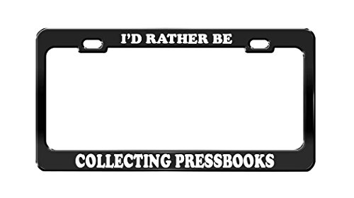KSLIDS I'D RATHER BE COLLECTING PRESSBOOKS Social Activities Black License Plate Frame