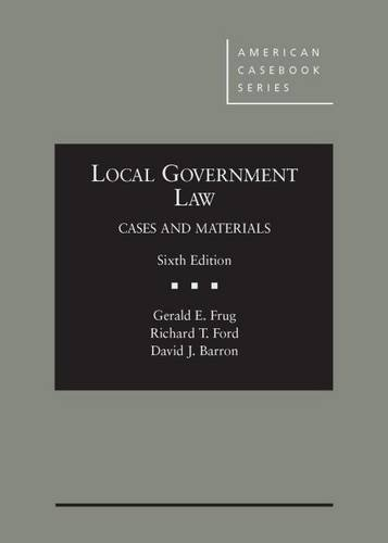 Local Government Law, Cases and Materials, 6th (American Casebook Series)