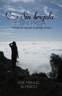 Descargar Libro Sin Brújula Y Sin Prisa: Crónicas De Viaje Por Un Paisaje Cercano José Manuel Almerich