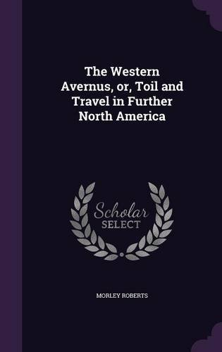 Read Online The Western Avernus, Or, Toil and Travel in Further North America ebook
