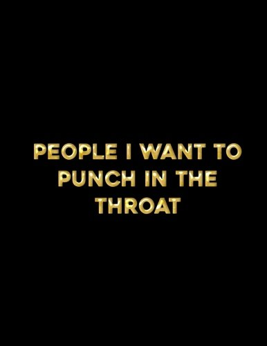 People I Want to Punch in the Throat: A Journal to Relieve Anger, Stress and Frustrations for Adults (120 pages) (8.5 x 11 Large)