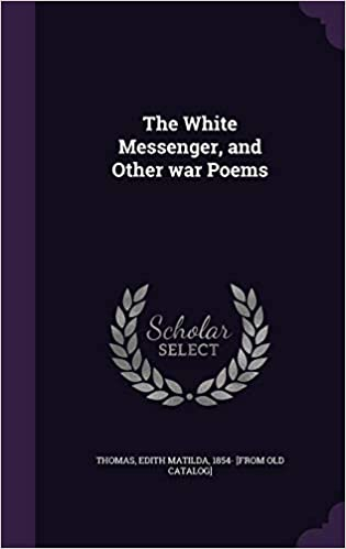 The White Messenger, and Other War Poems: Edith Matilda 1854- [From