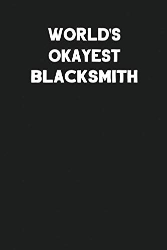 World's Okayest Blacksmith: Blank Lined Composition Notebook Journals to Write in For Men or Women (Best Blacksmith In The World)