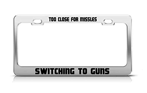 ClustersNN Too Close for Missles Switching to Guns Funny Silver Llicense Plate Frame, Car Tag Frame, License Plate Holder, Car Plate Frame, Auto License Plate Frame.