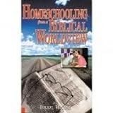 Homeschooling from a Biblical Worldview, Israel Wayne, 0615113656