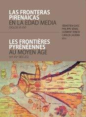 Fronteras pirenaicas en la Edad Media, Las (siglos VI-XV)/ Les frontières pyrénée (Estudios) por Sébastien Gasc,Philippe Sénac,Clément Venco,Laliena Corbera, Carlos