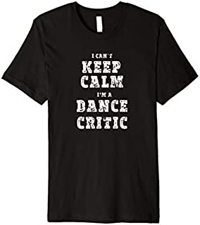 Keep Calm Dance Critic T shirt Learning About Dance T-shirt | Size S - 5XL