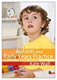 Autism and Early Years Practice, Wall, Kate, 1847875076