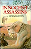 The Innocent Assassins : Biological Essays on Life in the Present and Distant Past, Kurtén, Björn, 0231072767