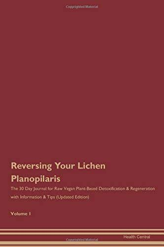 Reversing Your Lichen Planopilaris: The 30 Day Journal for Raw Vegan Plant-Based Detoxification & Regeneration with Information & Tips (Updated Edition) Volume 1