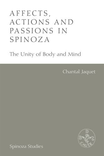Affects, Actions and Passions in Spinoza: The Unity of Body and Mind (Spinoza ()
