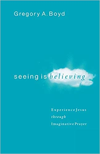 6810b9d77f Seeing Is Believing  Experience Jesus through Imaginative Prayer  Gregory  A. Boyd  9780801065026  Amazon.com  Books