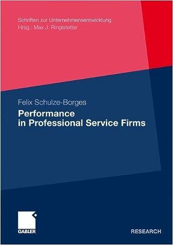 Book Performance in Professional Service Firms (Schriften zur Unternehmensentwicklung) by Felix Schulze-Borges (2010-12-09)