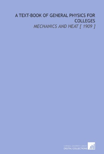 A Text-Book of General Physics for Colleges: Mechanics and Heat [ 1909 ]