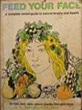 Feed your face;: A complete herbal guide to natural beauty and health