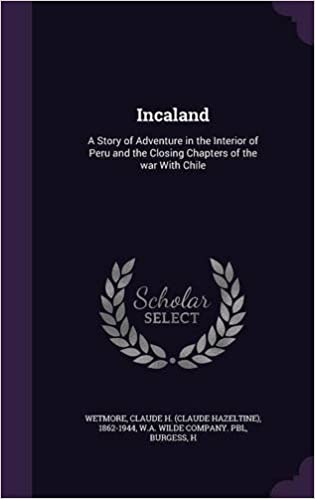 Kostenloser j2se E-Book-Download Incaland: A Story of Adventure in the Interior of Peru and the Closing Chapters of the War with Chile 1354433750 PDF RTF