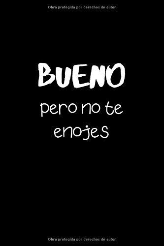 Bueno Pero No Te Enojes Funny Mexican Quotes Lined Notebook