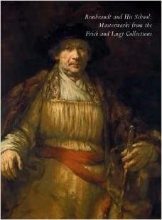 rembrandt and his school masterworks from the frick and lugt collections by the frick collection 2011 paperback