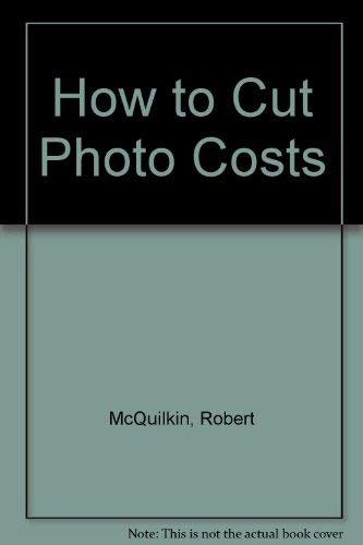 How to Cut Photo Costs Robert McQuilkin