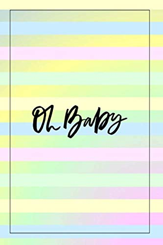 Oh Baby: Journal/Notebook, Blank Lined Pages, Before Baby Arrives, Newborn, Expecting Baby, Week by Week, After Baby Arrives, To Do List, First Time Moms, Pastel Rainbow