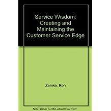 Service Wisdom: Creating and Maintaining the Customer Service Edge