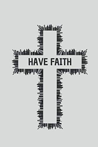Have Faith: Christianity Novelty Gifts - Lined Notebook Journal (6