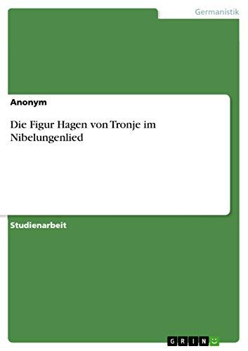 Die Figur Hagen von Tronje im Nibelungenlied (German Edition)