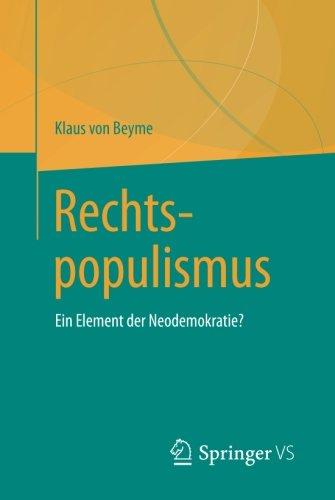 Rechtspopulismus: Ein Element der Neodemokratie? Taschenbuch – 27. November 2017 Klaus von Beyme Springer VS 3658197668 Politikwissenschaft