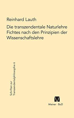 Die transzendentale Naturlehre Fichtes nach den Prinzipien der Wissenschaftslehre (Schriften Zur Transzendentalphilosophie)  [Lauth, Reinhard] (Tapa Blanda)