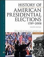 History of American Presidential Elections, 1789-2008, Fourth Edition, 3-Volume Set (Facts on File Library of American History)