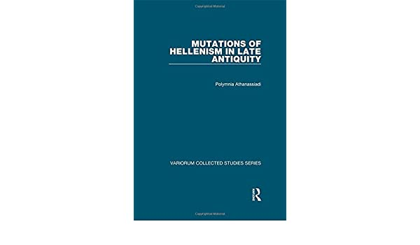 Mutations of Hellenism in Late Antiquity (Variorum Collected Studies)