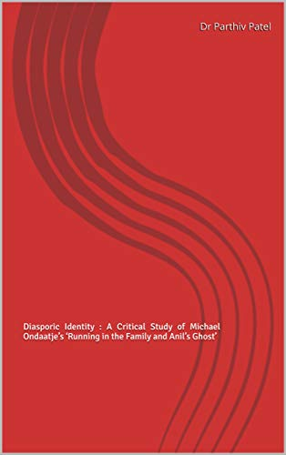 Diasporic Identity :  A Critical Study of Michael Ondaatje's 'Running in the Family and Anil's Ghost'