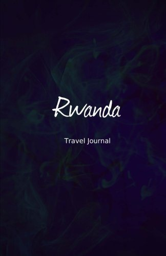 Rwanda Travel Journal: Perfect Size 100 Page Travel Notebook Diary