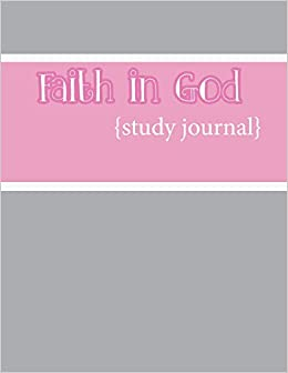 Faith in God Study Journal: A companion journal for the Faith in God program