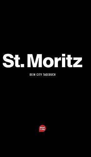 St. Moritz - Das City-Tagebuch (What I Like Städtetagebücher) (German Edition)