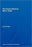 The Trans-Saharan Slave Trade (History and Society in the Islamic World)