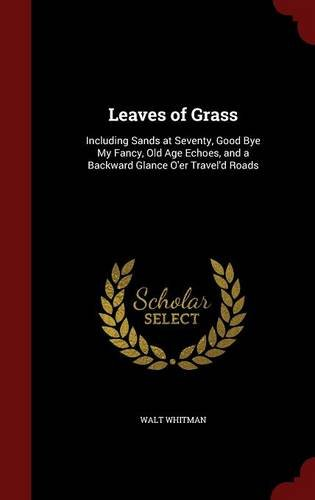 Download Leaves of Grass: Including Sands at Seventy, Good Bye My Fancy, Old Age Echoes, and a Backward Glance O'er Travel'd Roads PDF