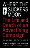 Where the Suckers Moon (The Life and Death of an Advertising Campaign)