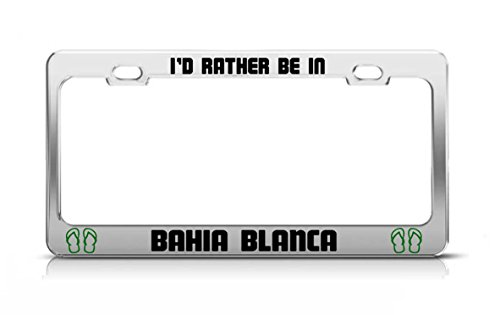 I'D RATHER BE IN BAHIA BLANCA Argentina Chrome Metal License Plate Frame