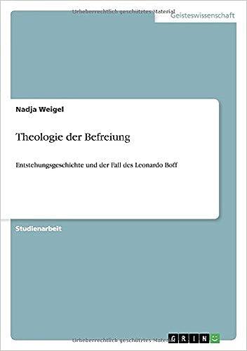 Theologie der Befreiung: Entstehungsgeschichte und der Fall ...
