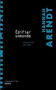 Edifier un monde : Interventions 1971-1975 par Hannah Arendt