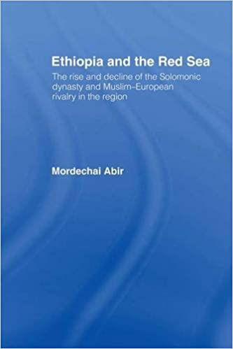Ethiopia and the Red Sea: The Rise and Decline of the Solomonic Dynasty and Muslim European Rivalry in the Region