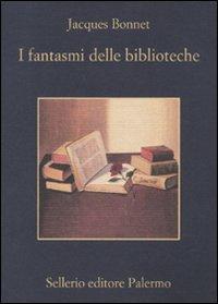 I fantasmi delle biblioteche Copertina flessibile – 5 nov 2009 Jacques Bonnet R. Ferrara Sellerio Editore Palermo 8838924384