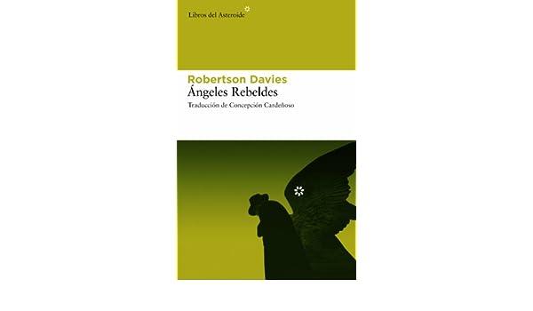 Ángeles rebeldes (Libros del Asteroide) eBook: Robertson Davies, Concha Cardeñoso: Amazon.es: Tienda Kindle