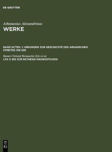 Athanasius Werke: Band III/Teil 1: Urkunden zur Geschichte des Arianischen Streites 318-328: Lieferung 3: Bis zur Ekthesis Makrostichos (German Edition) (Lieferung Bei)