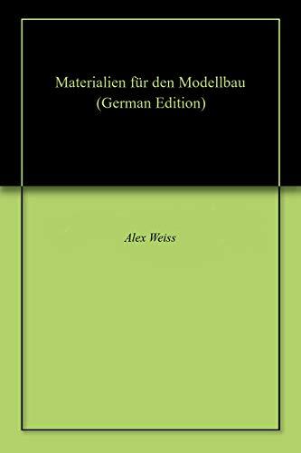 Materialien für den Modellbau (German Edition) por Alex Weiss